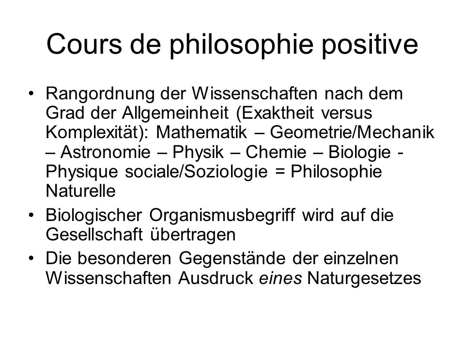 Cours de philosophie positive Rangordnung der Wissenschaften nach dem Grad der Allgemeinheit (Exaktheit versus Komplexität): Mathematik – Geometrie/Me