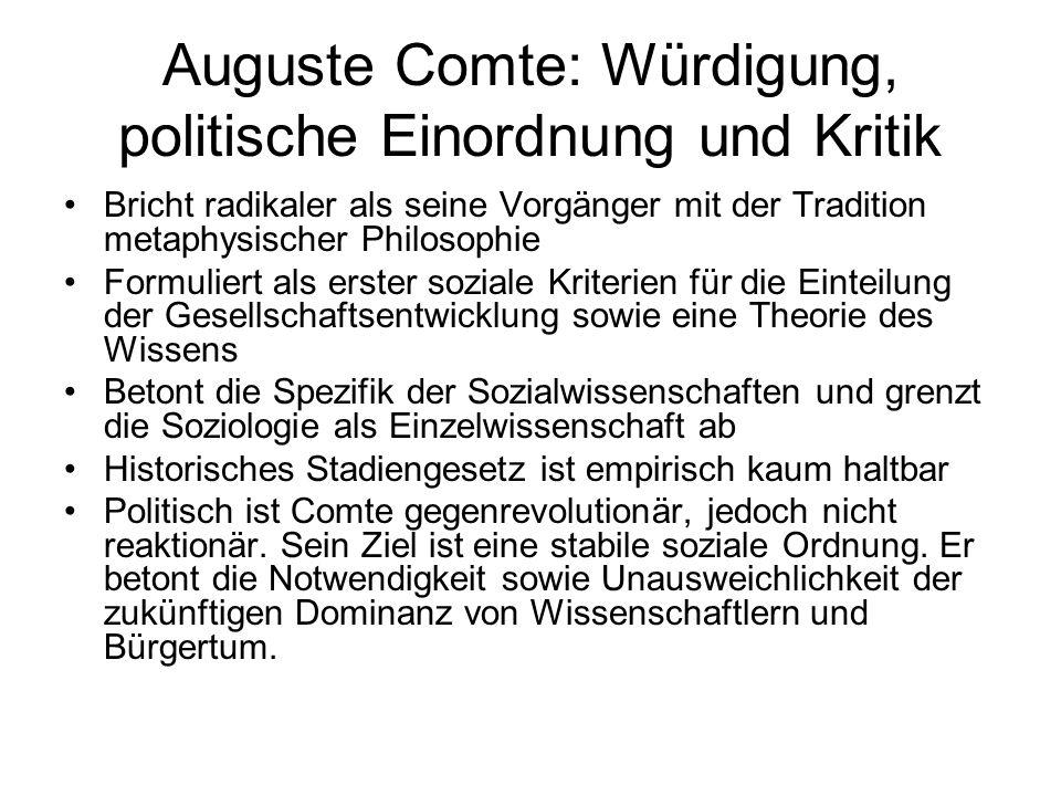 Auguste Comte: Würdigung, politische Einordnung und Kritik Bricht radikaler als seine Vorgänger mit der Tradition metaphysischer Philosophie Formulier
