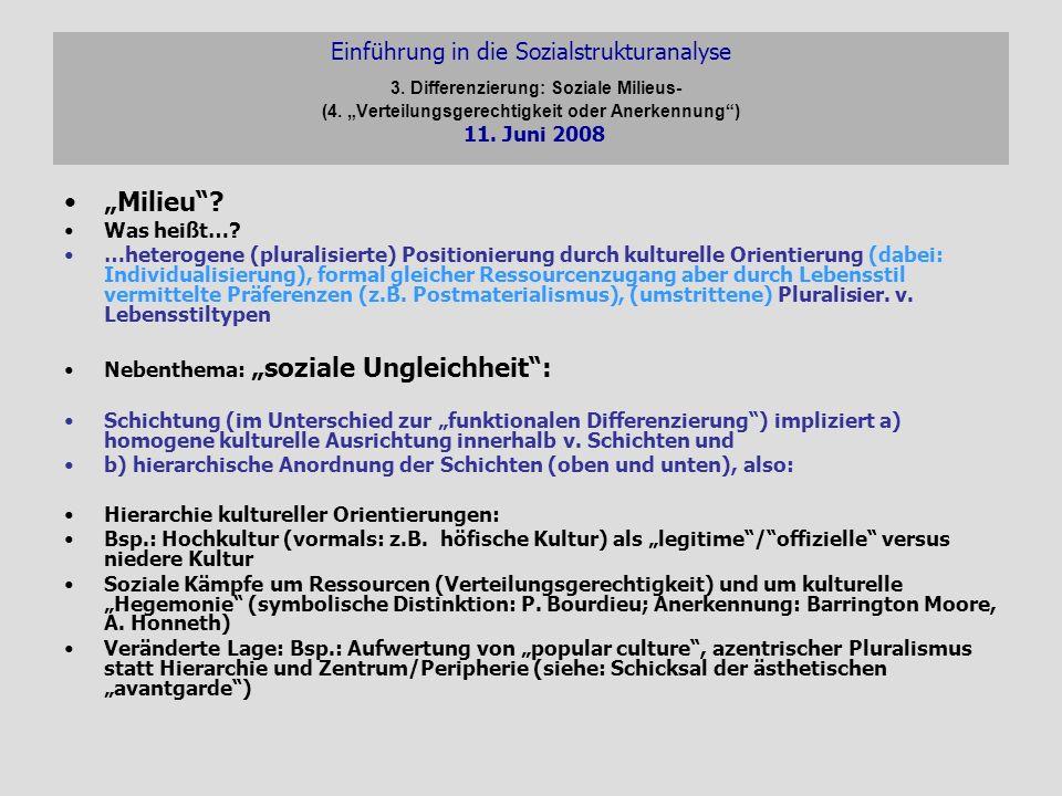Einführung in die Sozialstrukturanalyse 3. Differenzierung: Soziale Milieus- (4. Verteilungsgerechtigkeit oder Anerkennung) 11. Juni 2008 Milieu? Was