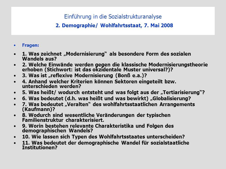 Einführung in die Sozialstrukturanalyse 2. Demographie/ Wohlfahrtsstaat, 7. Mai 2008 Fragen: 1. Was zeichnet Modernisierung als besondere Form des soz