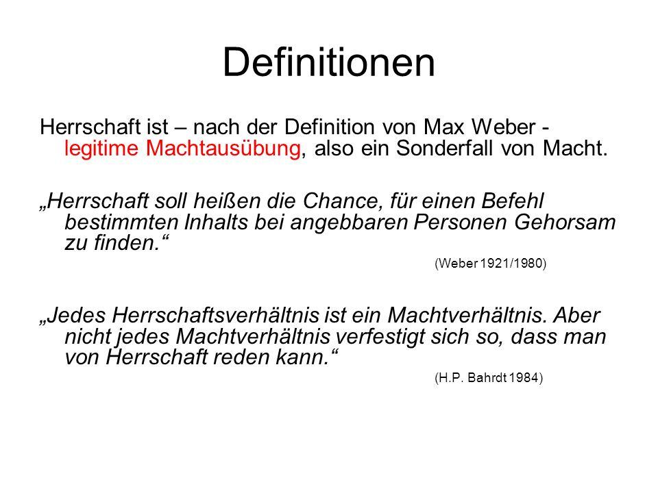 Definitionen Herrschaft ist – nach der Definition von Max Weber - legitime Machtausübung, also ein Sonderfall von Macht. Herrschaft soll heißen die Ch