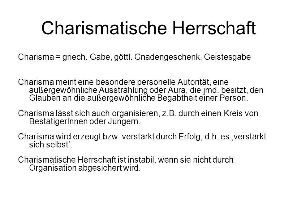 Charismatische Herrschaft Charisma = griech.Gabe, göttl.
