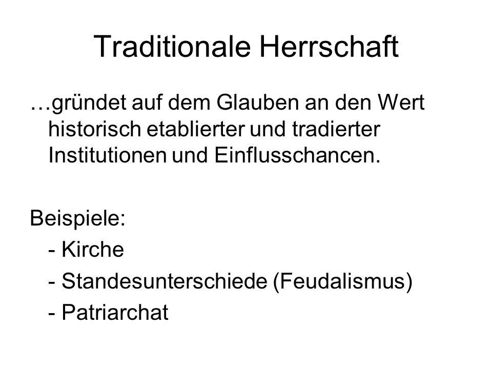 Traditionale Herrschaft …gründet auf dem Glauben an den Wert historisch etablierter und tradierter Institutionen und Einflusschancen. Beispiele: - Kir