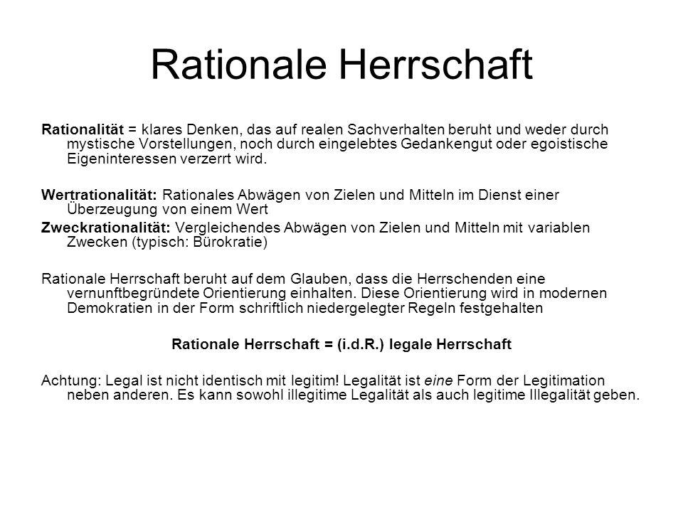 Rationale Herrschaft Rationalität = klares Denken, das auf realen Sachverhalten beruht und weder durch mystische Vorstellungen, noch durch eingelebtes