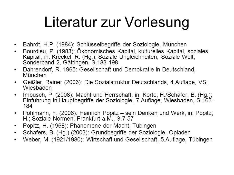 Literatur zur Vorlesung Bahrdt, H.P. (1984): Schlüsselbegriffe der Soziologie, München Bourdieu, P. (1983): Ökonomisches Kapital, kulturelles Kapital,