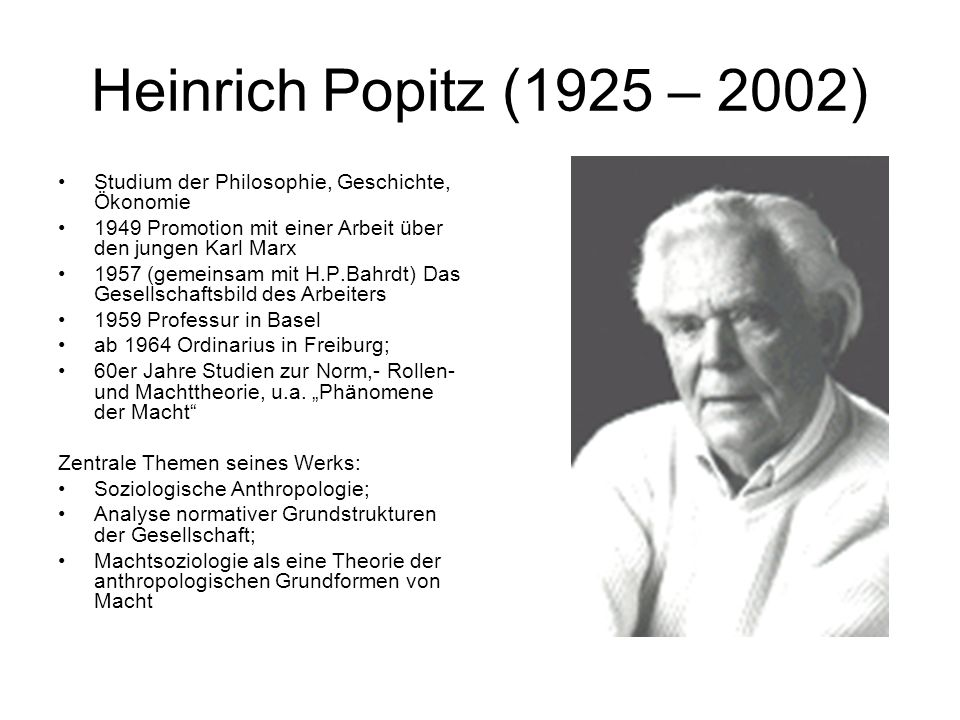 Heinrich Popitz (1925 – 2002) Studium der Philosophie, Geschichte, Ökonomie 1949 Promotion mit einer Arbeit über den jungen Karl Marx 1957 (gemeinsam