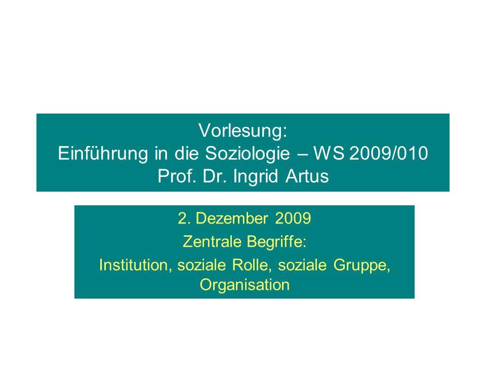 Vorlesung: Einführung in die Soziologie – WS 2009/010 Prof. Dr. Ingrid Artus 2. Dezember 2009 Zentrale Begriffe: Institution, soziale Rolle, soziale G