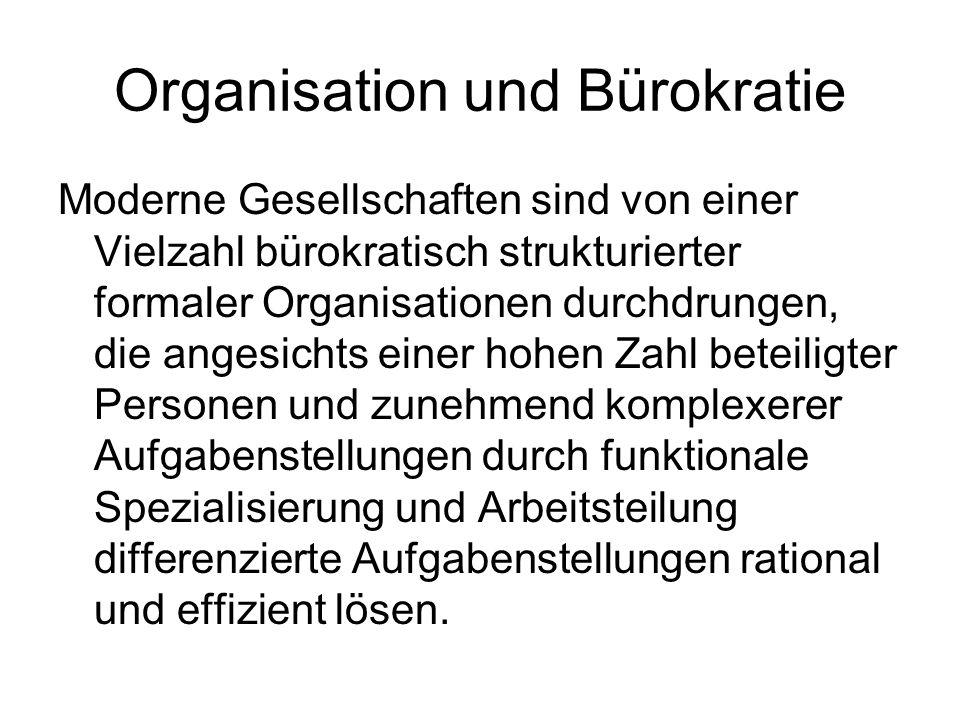 Organisation und Bürokratie Moderne Gesellschaften sind von einer Vielzahl bürokratisch strukturierter formaler Organisationen durchdrungen, die anges