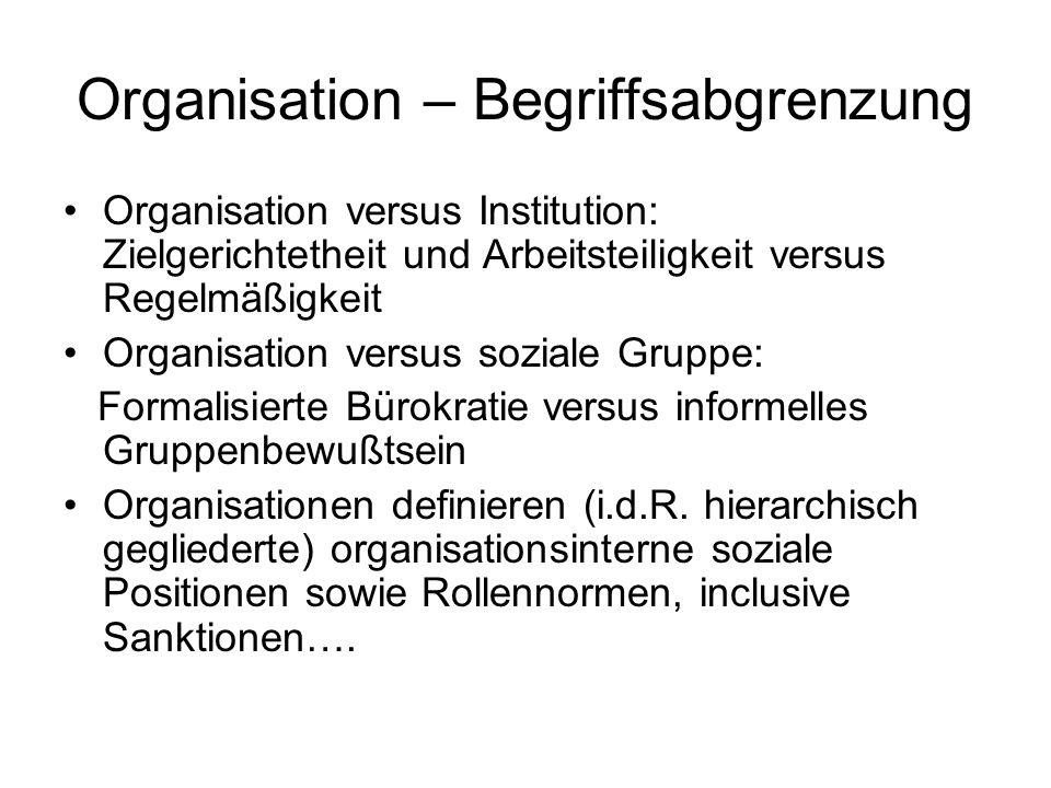 Organisation – Begriffsabgrenzung Organisation versus Institution: Zielgerichtetheit und Arbeitsteiligkeit versus Regelmäßigkeit Organisation versus s