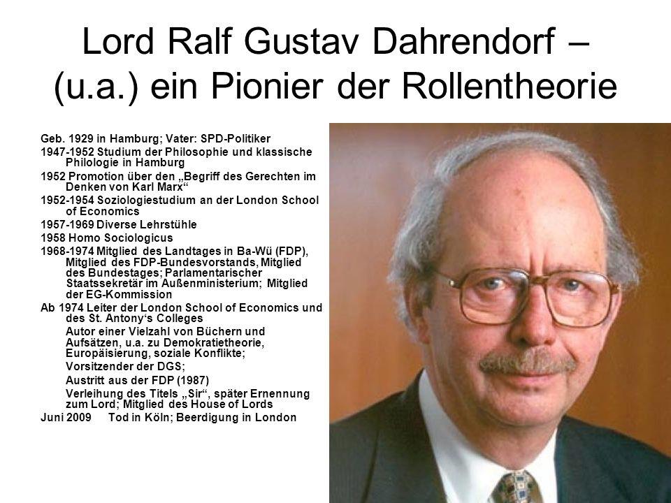 Lord Ralf Gustav Dahrendorf – (u.a.) ein Pionier der Rollentheorie Geb. 1929 in Hamburg; Vater: SPD-Politiker 1947-1952 Studium der Philosophie und kl
