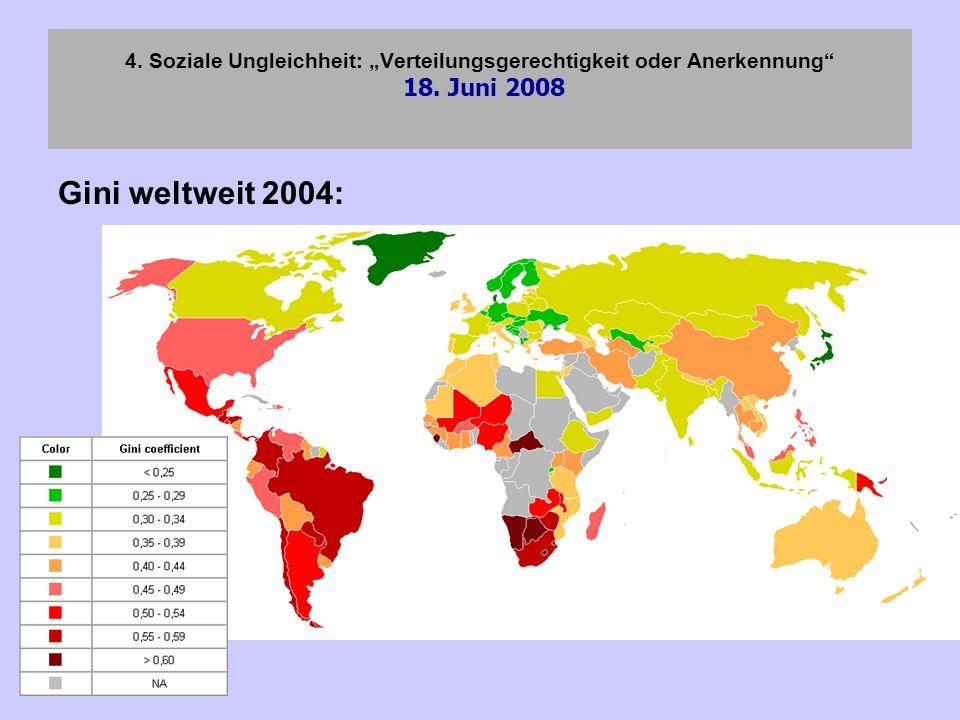 4. Soziale Ungleichheit: Verteilungsgerechtigkeit oder Anerkennung 18. Juni 2008 Gini weltweit 2004: