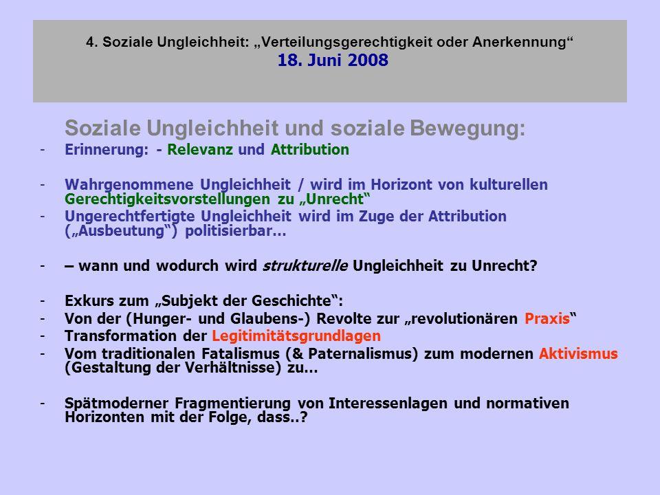 4. Soziale Ungleichheit: Verteilungsgerechtigkeit oder Anerkennung 18. Juni 2008 Soziale Ungleichheit und soziale Bewegung: -Erinnerung: - Relevanz un