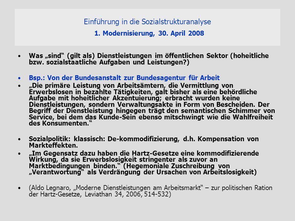 Einführung in die Sozialstrukturanalyse 1. Modernisierung, 30. April 2008 Was sind (gilt als) Dienstleistungen im öffentlichen Sektor (hoheitliche bzw