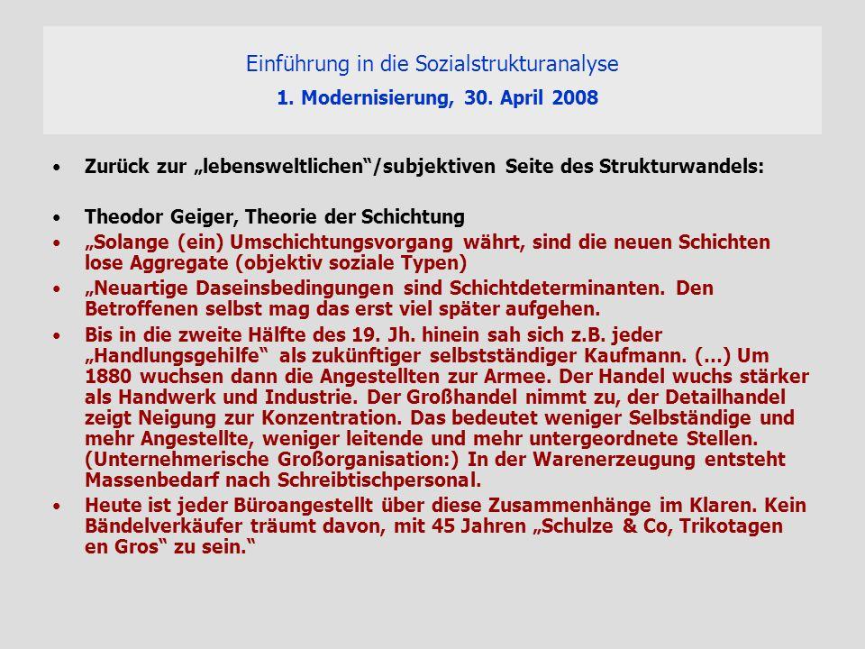 Einführung in die Sozialstrukturanalyse 1. Modernisierung, 30. April 2008 Zurück zur lebensweltlichen/subjektiven Seite des Strukturwandels: Theodor G