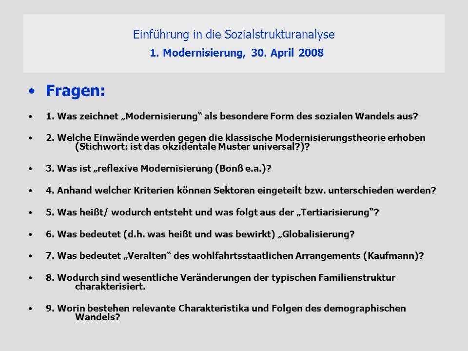 Einführung in die Sozialstrukturanalyse 1. Modernisierung, 30. April 2008 Fragen: 1. Was zeichnet Modernisierung als besondere Form des sozialen Wande