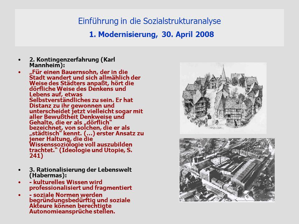 Einführung in die Sozialstrukturanalyse 1. Modernisierung, 30. April 2008 2. Kontingenzerfahrung (Karl Mannheim): Für einen Bauernsohn, der in die Sta