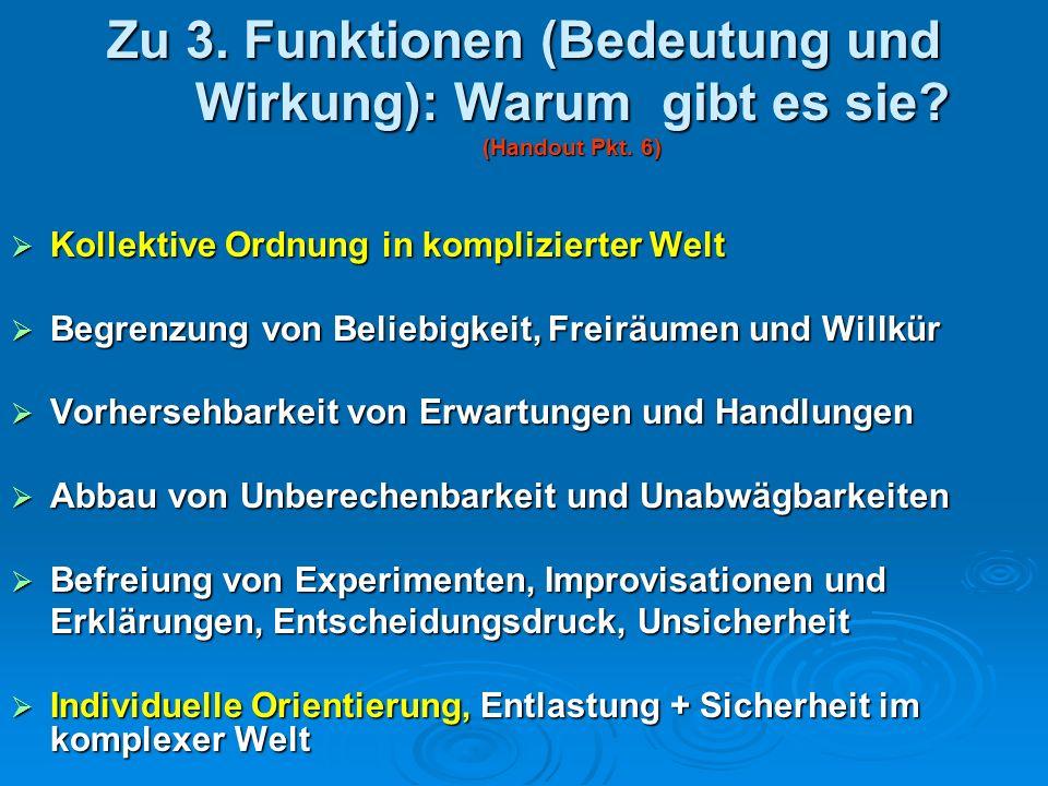 Zu 3. Funktionen (Bedeutung und Wirkung): Warum gibt es sie? (Handout Pkt. 6) Kollektive Ordnung in komplizierter Welt Kollektive Ordnung in komplizie