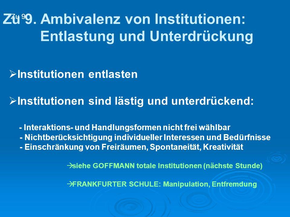 Institutionen entlasten Institutionen sind lästig und unterdrückend: - Interaktions- und Handlungsformen nicht frei wählbar - Nichtberücksichtigung in