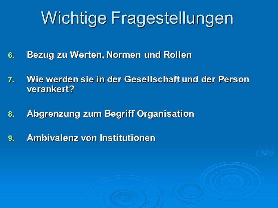 Wichtige Fragestellungen 6. Bezug zu Werten, Normen und Rollen 7. Wie werden sie in der Gesellschaft und der Person verankert? 8. Abgrenzung zum Begri