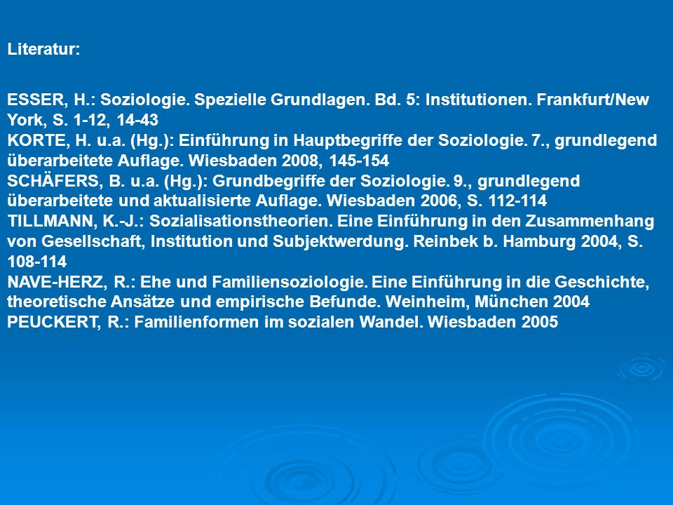 Literatur: ESSER, H.: Soziologie. Spezielle Grundlagen. Bd. 5: Institutionen. Frankfurt/New York, S. 1-12, 14-43 KORTE, H. u.a. (Hg.): Einführung in H