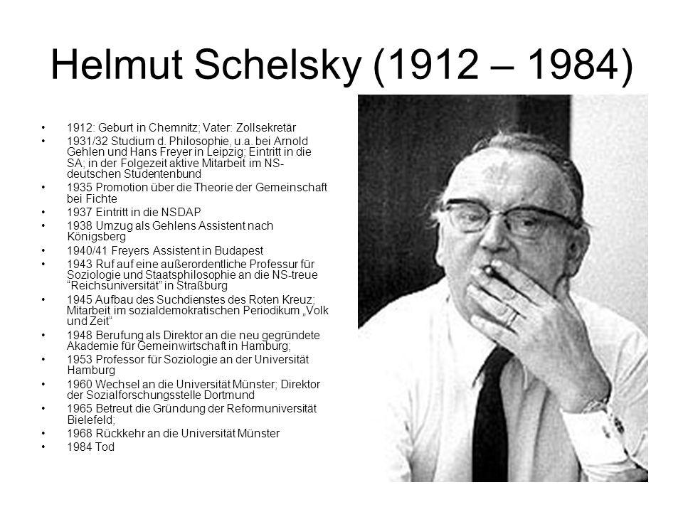 Helmut Schelsky (1912 – 1984) 1912: Geburt in Chemnitz; Vater: Zollsekretär 1931/32 Studium d. Philosophie, u.a. bei Arnold Gehlen und Hans Freyer in