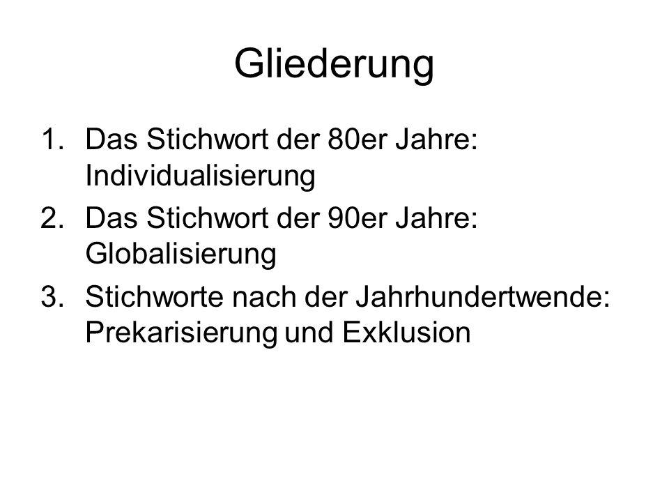 Gliederung 1.Das Stichwort der 80er Jahre: Individualisierung 2.Das Stichwort der 90er Jahre: Globalisierung 3.Stichworte nach der Jahrhundertwende: P