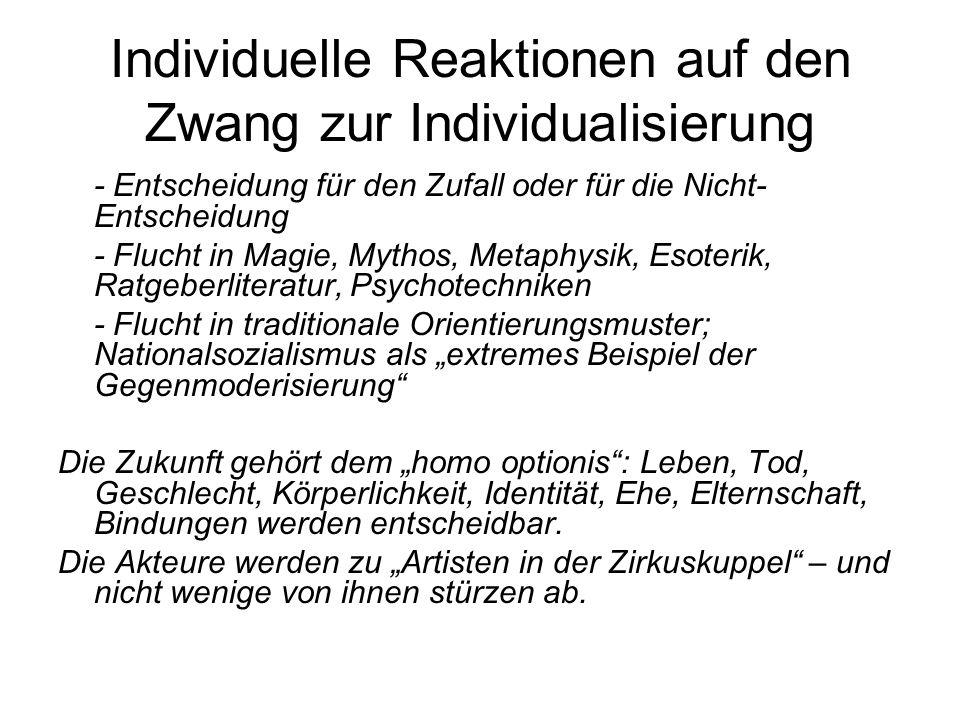 Individuelle Reaktionen auf den Zwang zur Individualisierung - Entscheidung für den Zufall oder für die Nicht- Entscheidung - Flucht in Magie, Mythos,