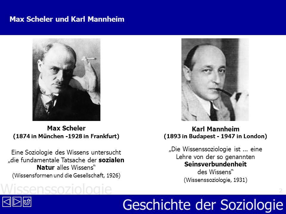 Geschichte der Soziologie 2 Max Scheler und Karl Mannheim Max Scheler (1874 in München -1928 in Frankfurt) Karl Mannheim (1893 in Budapest - 1947 in L