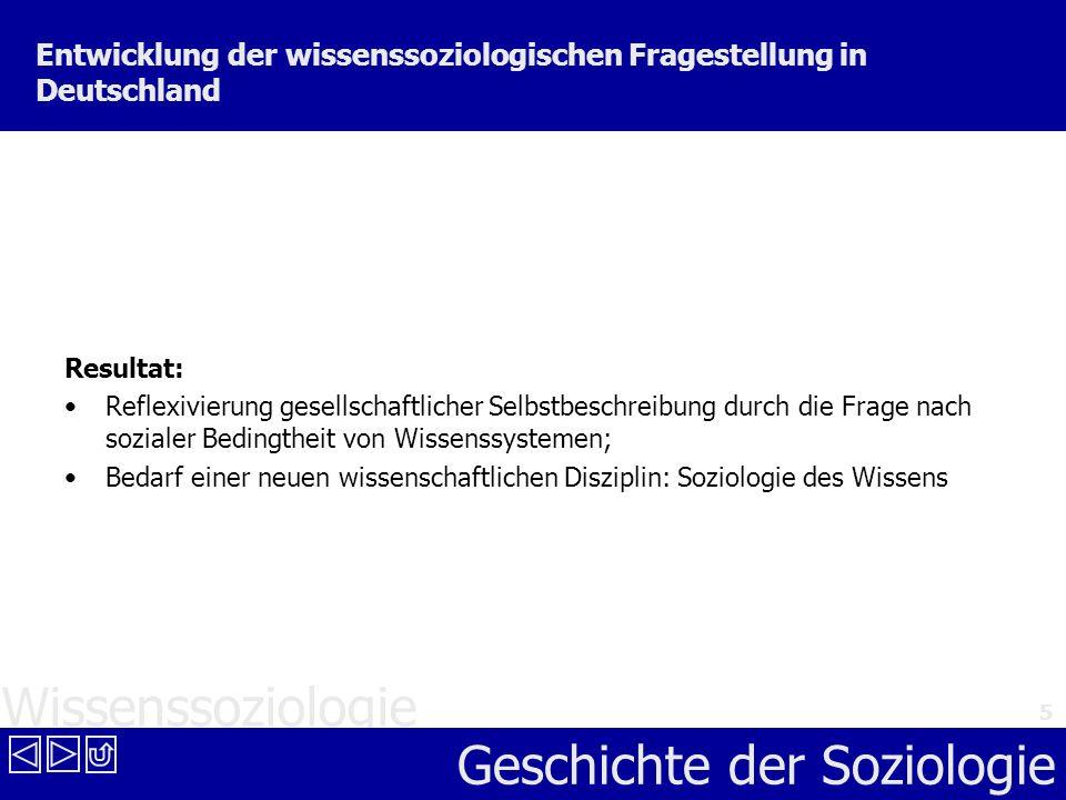 Wissenssoziologie Geschichte der Soziologie 5 Entwicklung der wissenssoziologischen Fragestellung in Deutschland Resultat: Reflexivierung gesellschaft