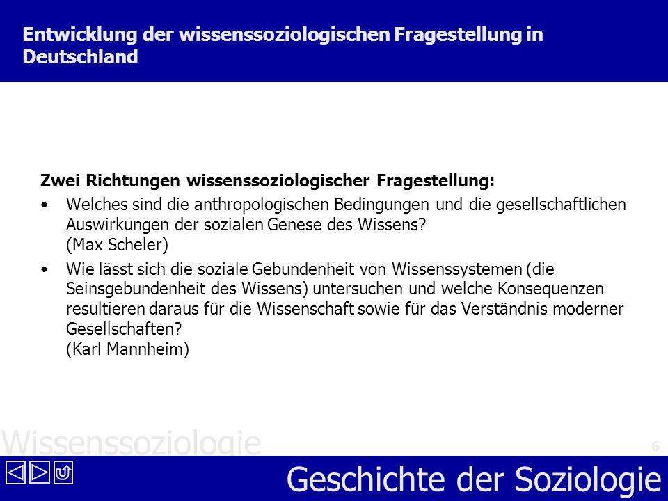 Wissenssoziologie Geschichte der Soziologie 6 Entwicklung der wissenssoziologischen Fragestellung in Deutschland Zwei Richtungen wissenssoziologischer