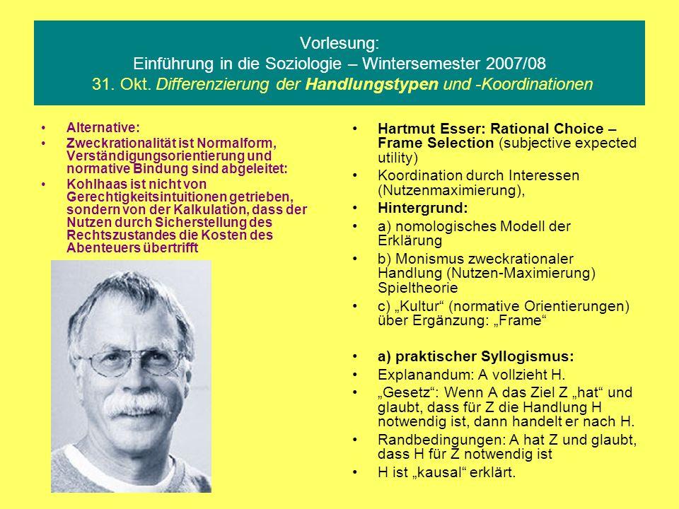 Vorlesung: Einführung in die Soziologie – Wintersemester 2007/08 31. Okt. Differenzierung der Handlungstypen und -Koordinationen Alternative: Zweckrat