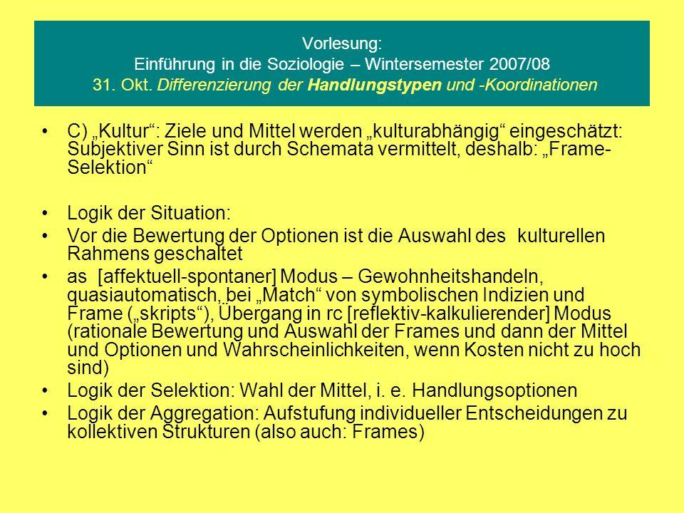 Vorlesung: Einführung in die Soziologie – Wintersemester 2007/08 31. Okt. Differenzierung der Handlungstypen und -Koordinationen C) Kultur: Ziele und