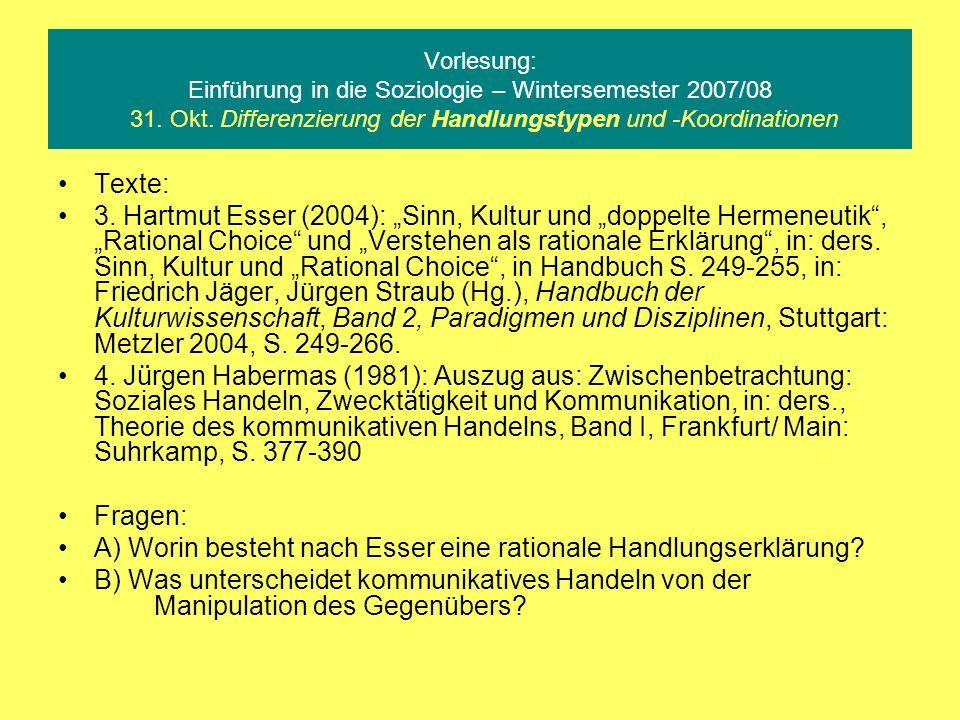 Vorlesung: Einführung in die Soziologie – Wintersemester 2007/08 31. Okt. Differenzierung der Handlungstypen und -Koordinationen Texte: 3. Hartmut Ess