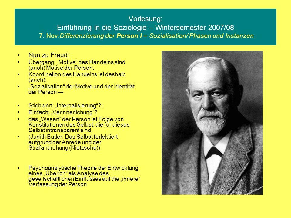 Vorlesung: Einführung in die Soziologie – Wintersemester 2007/08 7. Nov.Differenzierung der Person I – Sozialisation/ Phasen und Instanzen Nun zu Freu