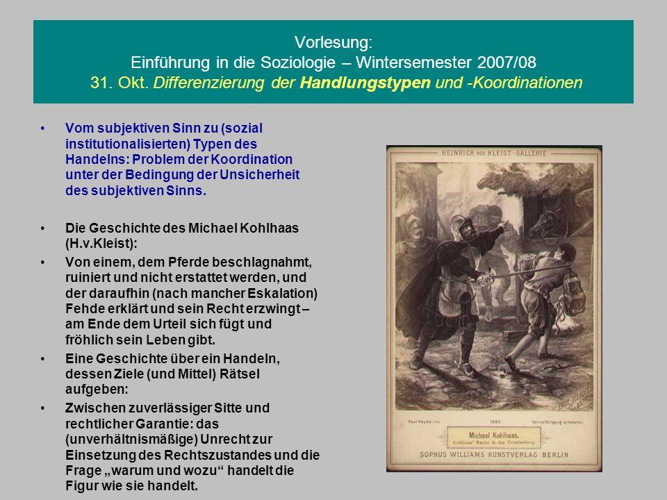 Vorlesung: Einführung in die Soziologie – Wintersemester 2007/08 31. Okt. Differenzierung der Handlungstypen und -Koordinationen Vom subjektiven Sinn