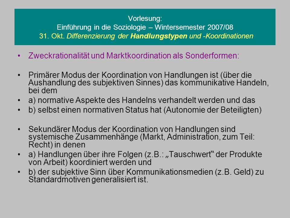 Vorlesung: Einführung in die Soziologie – Wintersemester 2007/08 31. Okt. Differenzierung der Handlungstypen und -Koordinationen Zweckrationalit ä t u