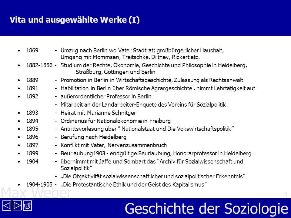Max Weber Geschichte der Soziologie 3 Vita und ausgewählte Werke (I) 1869 - Umzug nach Berlin wo Vater Stadtrat; großbürgerlicher Haushalt, Umgang mit