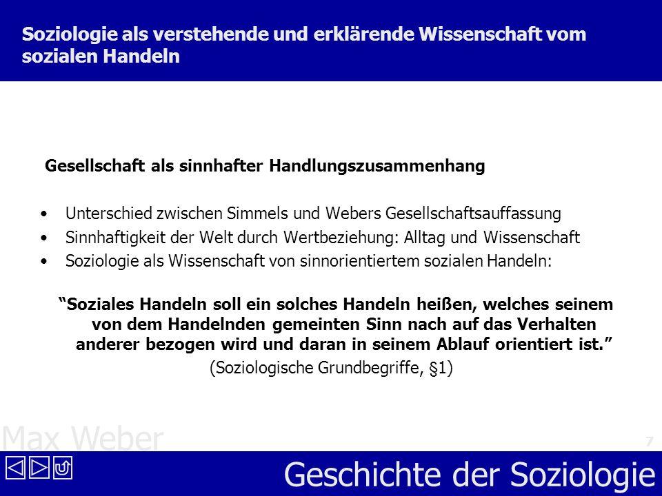 Max Weber Geschichte der Soziologie 7 Soziologie als verstehende und erklärende Wissenschaft vom sozialen Handeln Gesellschaft als sinnhafter Handlung