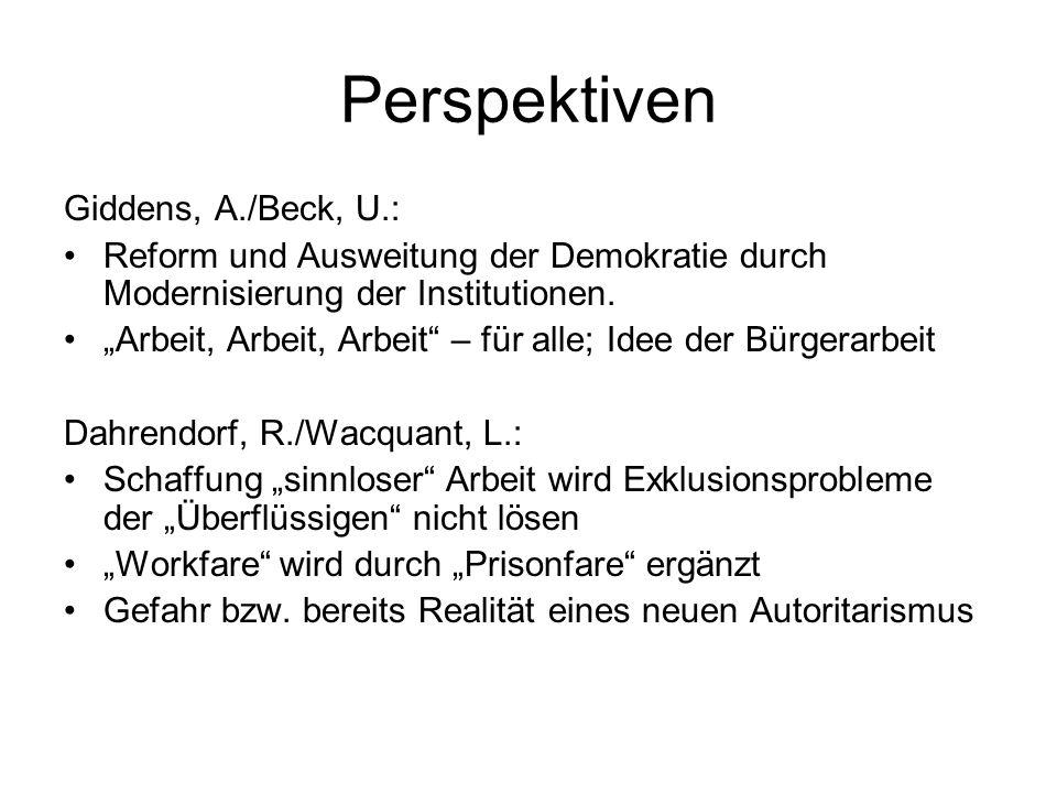 Perspektiven Giddens, A./Beck, U.: Reform und Ausweitung der Demokratie durch Modernisierung der Institutionen.