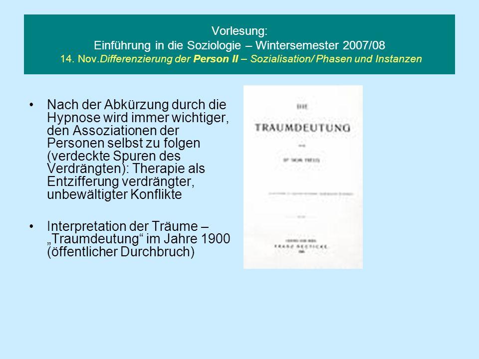 Vorlesung: Einführung in die Soziologie – Wintersemester 2007/08 14. Nov.Differenzierung der Person II – Sozialisation/ Phasen und Instanzen Nach der