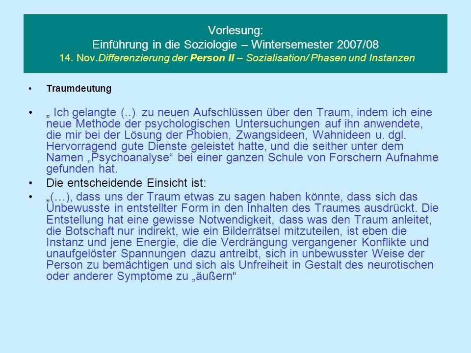 Vorlesung: Einführung in die Soziologie – Wintersemester 2007/08 14. Nov.Differenzierung der Person II – Sozialisation/ Phasen und Instanzen Traumdeut