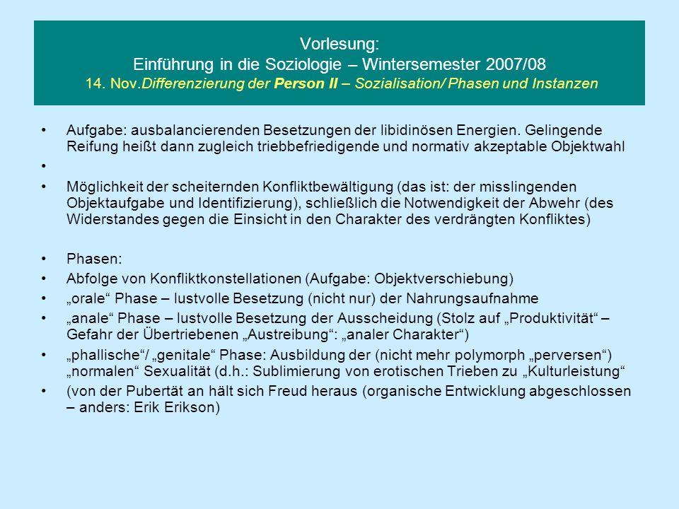 Vorlesung: Einführung in die Soziologie – Wintersemester 2007/08 14. Nov.Differenzierung der Person II – Sozialisation/ Phasen und Instanzen Aufgabe: