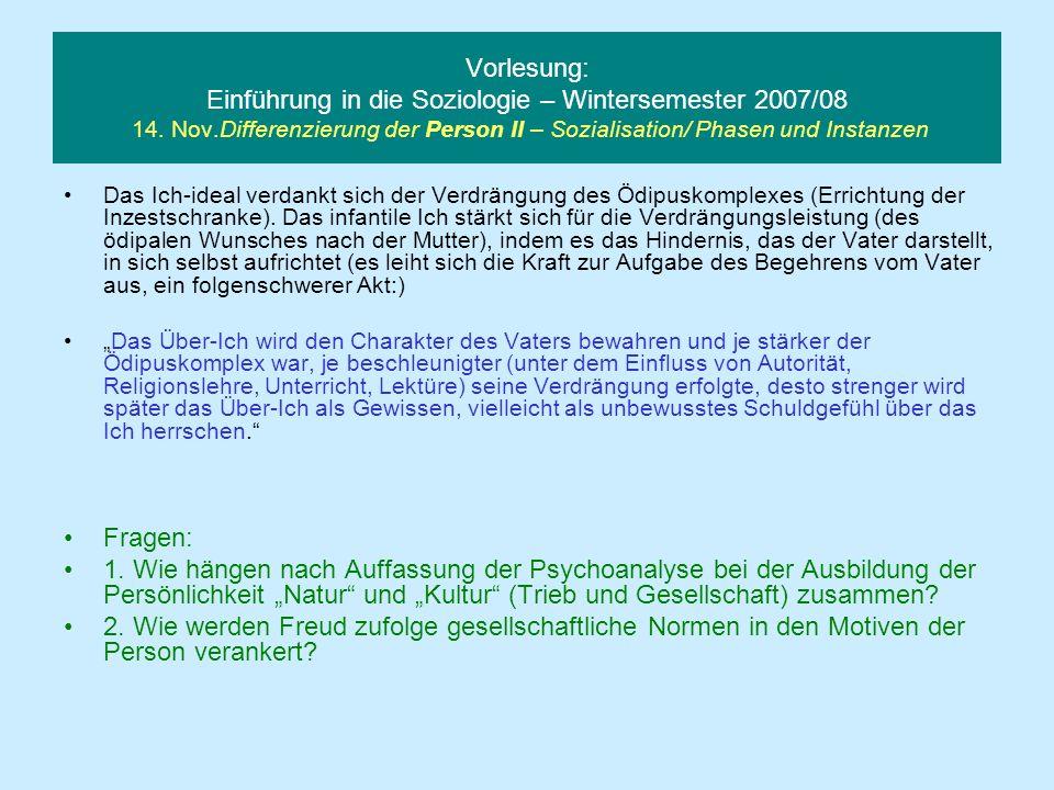 Vorlesung: Einführung in die Soziologie – Wintersemester 2007/08 14. Nov.Differenzierung der Person II – Sozialisation/ Phasen und Instanzen Das Ich-i
