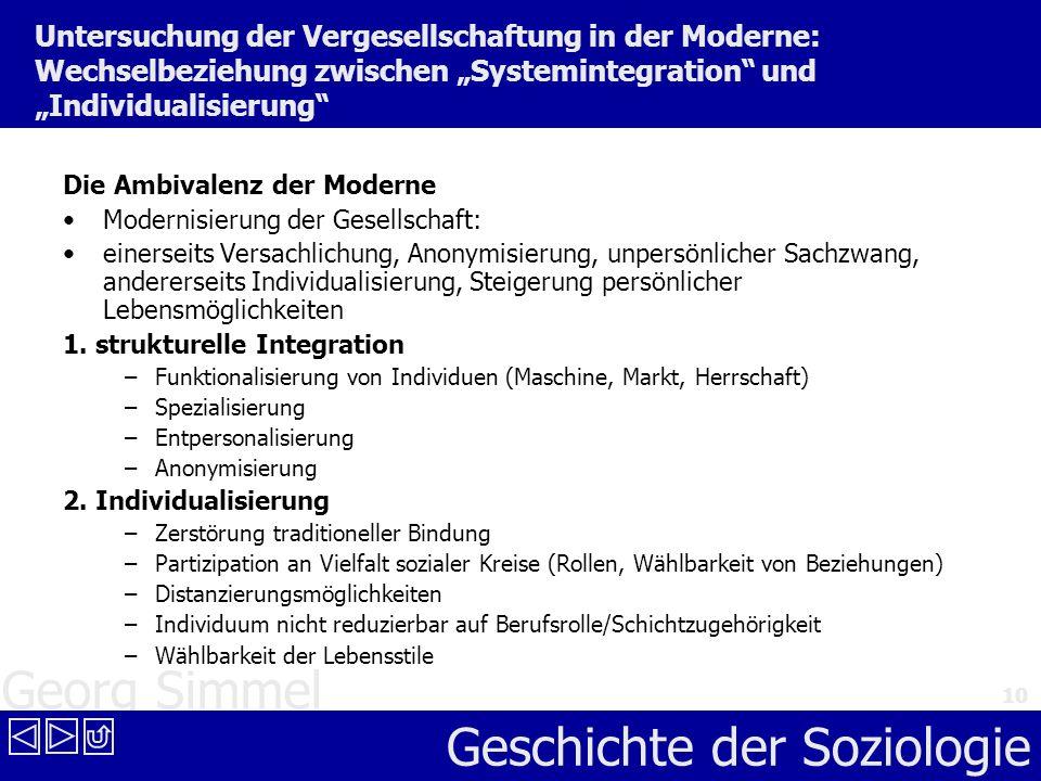 Georg Simmel Geschichte der Soziologie 10 Untersuchung der Vergesellschaftung in der Moderne: Wechselbeziehung zwischen Systemintegration und Individu