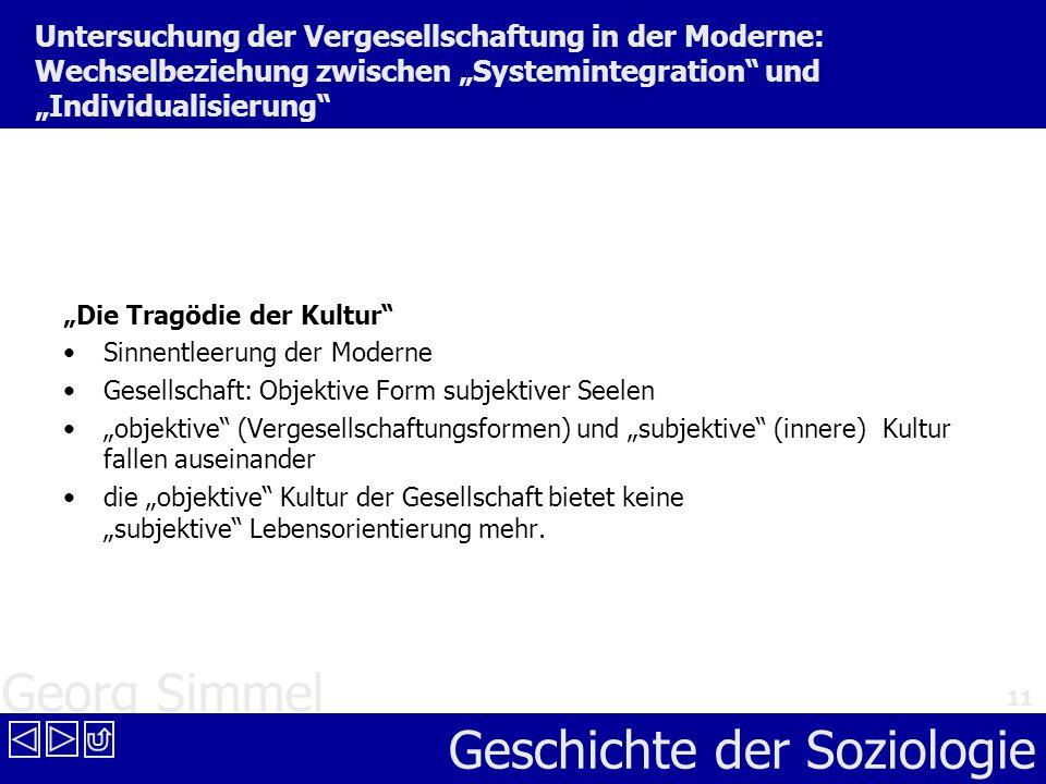 Georg Simmel Geschichte der Soziologie 11 Untersuchung der Vergesellschaftung in der Moderne: Wechselbeziehung zwischen Systemintegration und Individu