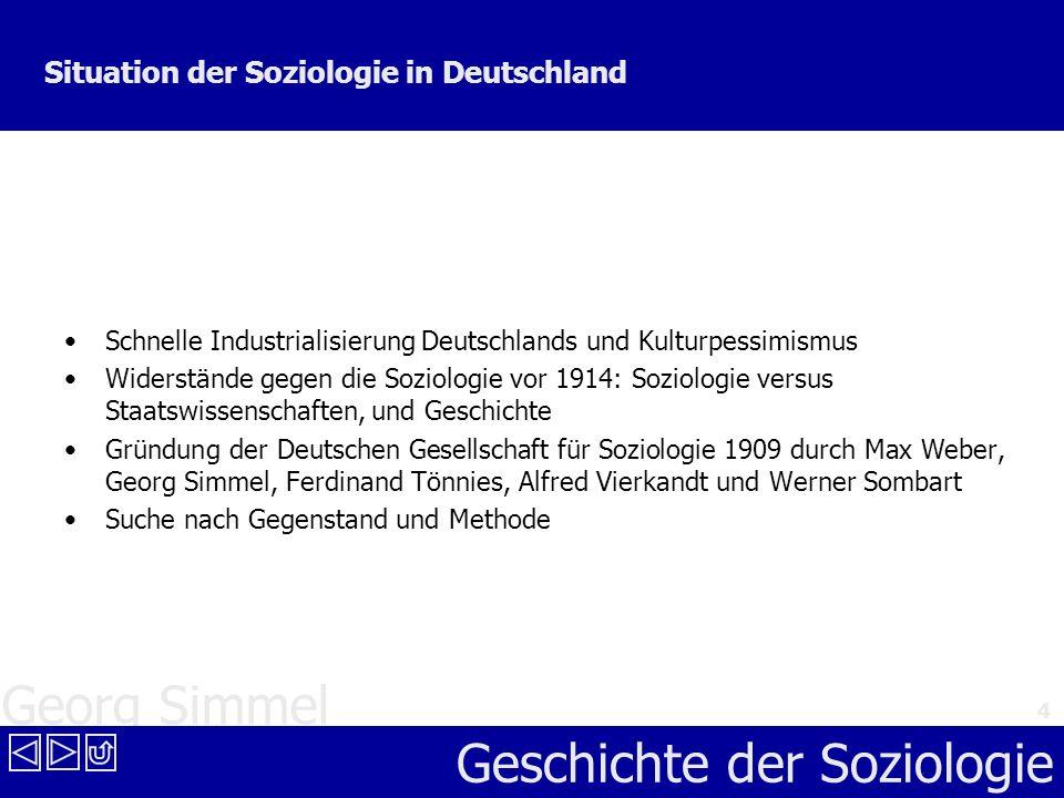 Georg Simmel Geschichte der Soziologie 4 Situation der Soziologie in Deutschland Schnelle Industrialisierung Deutschlands und Kulturpessimismus Widers