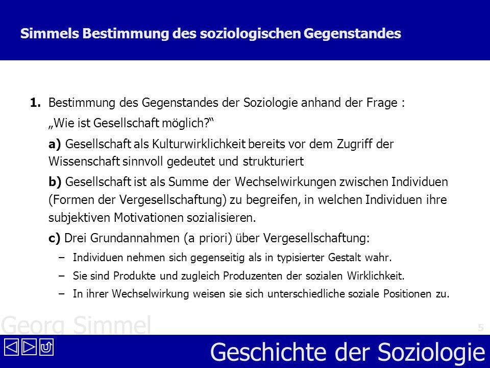 Georg Simmel Geschichte der Soziologie 5 Simmels Bestimmung des soziologischen Gegenstandes 1.Bestimmung des Gegenstandes der Soziologie anhand der Fr