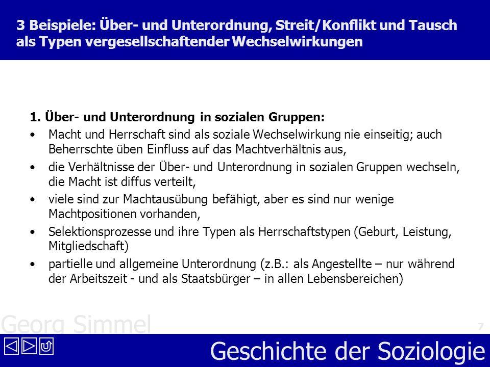 Georg Simmel Geschichte der Soziologie 7 3 Beispiele: Über- und Unterordnung, Streit/Konflikt und Tausch als Typen vergesellschaftender Wechselwirkung