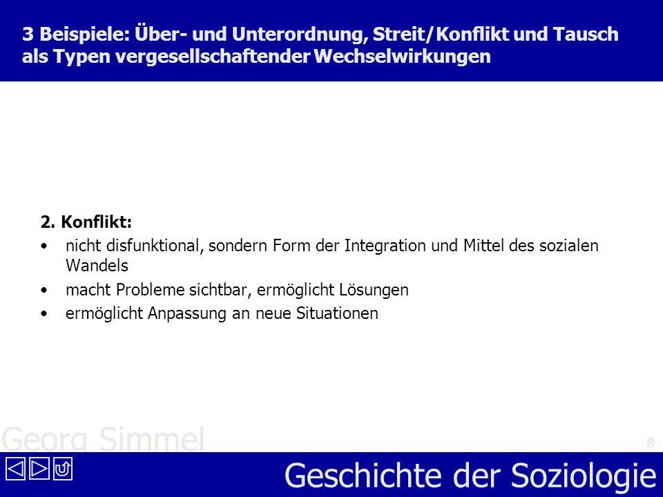 Georg Simmel Geschichte der Soziologie 8 3 Beispiele: Über- und Unterordnung, Streit/Konflikt und Tausch als Typen vergesellschaftender Wechselwirkung