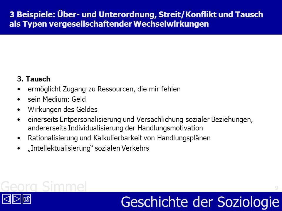 Georg Simmel Geschichte der Soziologie 9 3 Beispiele: Über- und Unterordnung, Streit/Konflikt und Tausch als Typen vergesellschaftender Wechselwirkung
